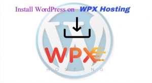 Install and Configure WordPress on WPX Hosting in Less Than 10 Minutes