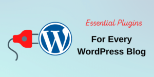 Essential Plugins for WordPress Blogs