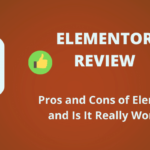 Elementor Review: Pros and Cons of Elementor and Is It Really Worth It in 2021?